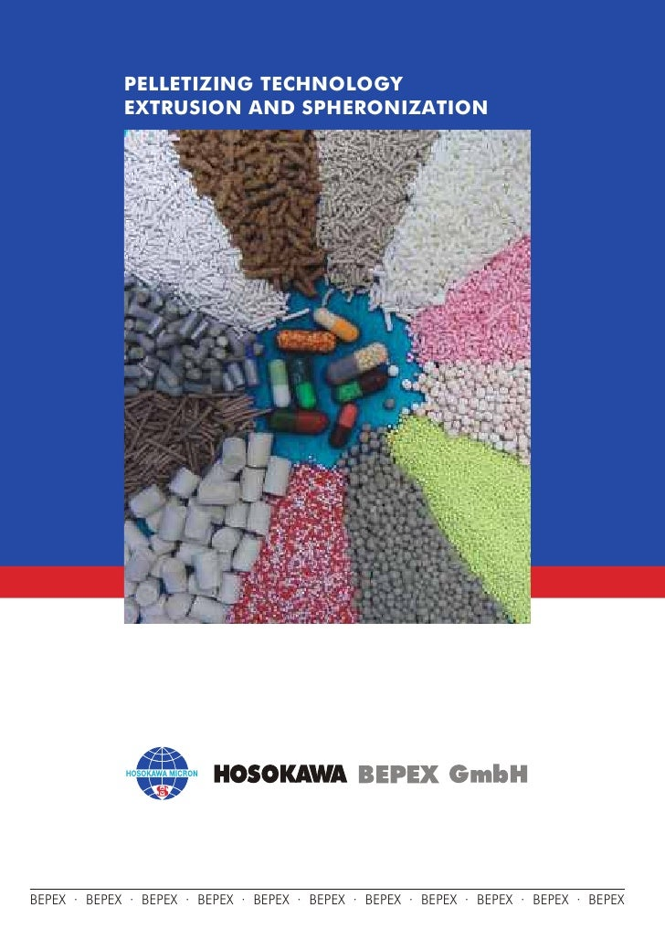 PELLETIZING TECHNOLOGY             EXTRUSION AND SPHERONIZATIONBEPEX · BEPEX · BEPEX · BEPEX · BEPEX · BEPEX · BEPEX · BEP...