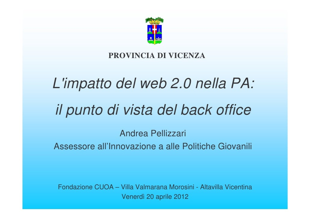 PROVINCIA DI VICENZALimpatto del web 2.0 nella PA:il punto di vista del back office                 Andrea PellizzariAsses...