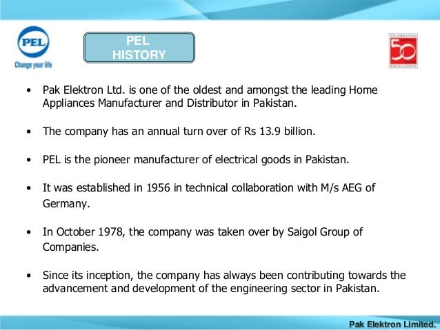 pel company history University of central punjab principles of marketing product mix of pel company submitted by : name sana riaz roll no : 86117 section : 1a class : mcom.
