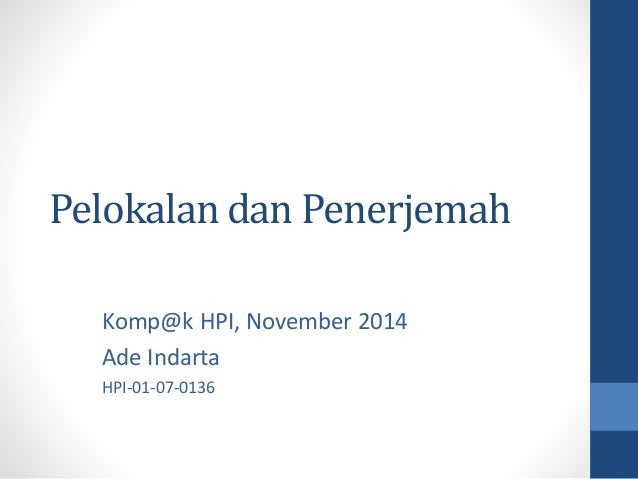 Pelokalan dan Penerjemah  Komp@k HPI, November 2014  Ade Indarta  HPI-01-07-0136