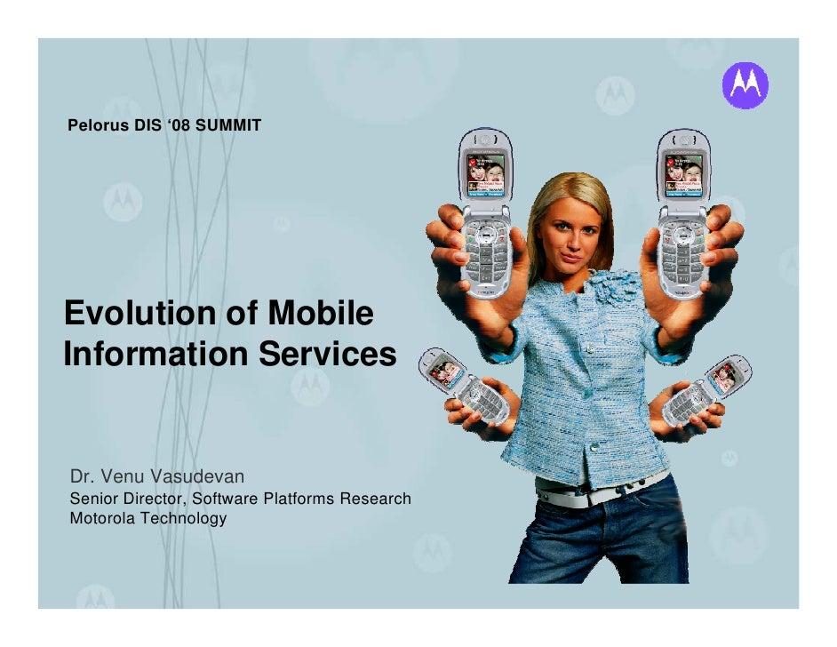 Pelorus DIS '08 SUMMIT     Evolution of Mobile Information Services   Dr. Venu Vasudevan Senior Director, Software Platfor...