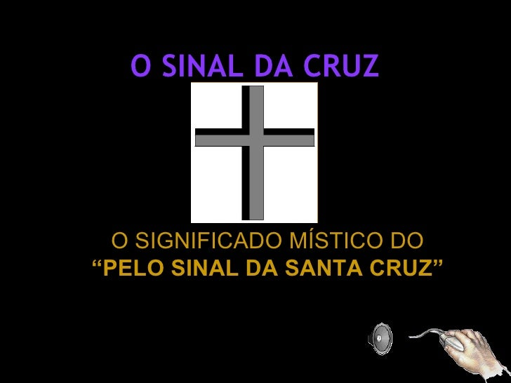 """O SINAL DA CRUZ  O SIGNIFICADO MÍSTICO DO""""PELO SINAL DA SANTA CRUZ"""""""