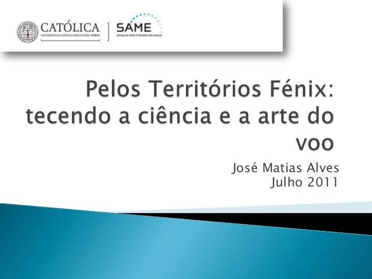 Pelos Territórios Fénix: tecendo a ciência e a arte do voo<br />José Matias Alves<br />Julho 2011<br />