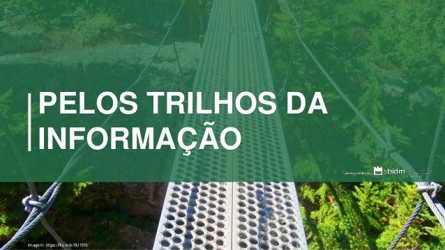 PELOS TRILHOS DA INFORMAÇÃO Imagem: https://flic.kr/p/ftU15N