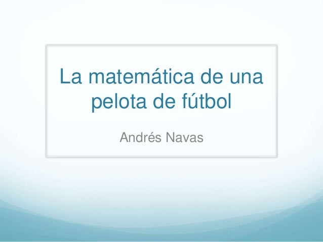 La matem�tica de una pelota de f�tbol Andr�s Navas