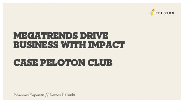 megatrends drive  business With impact  Case Peloton Club  Johannes Koponen // Demos Helsinki