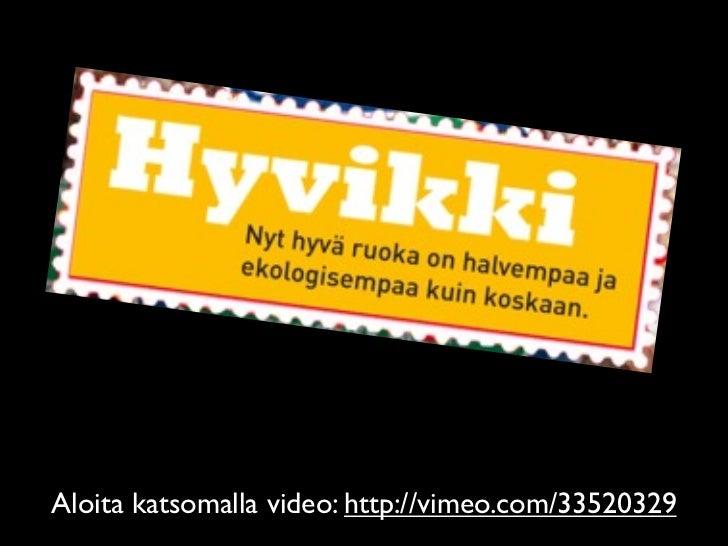 Aloita katsomalla video: http://vimeo.com/33520329