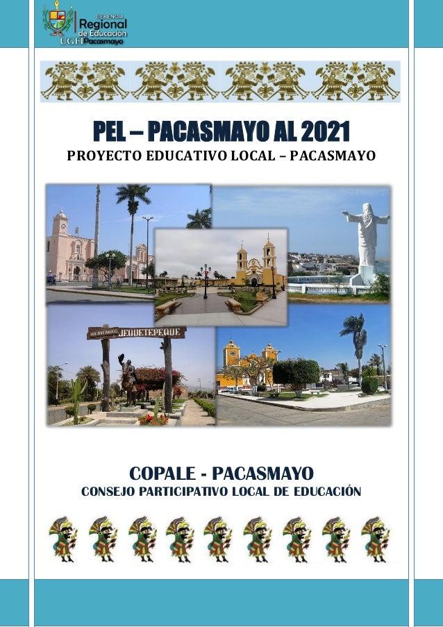 PEL – PACASMAYO AL 2021 PROYECTO EDUCATIVO LOCAL – PACASMAYO COPALE - PACASMAYO CONSEJO PARTICIPATIVO LOCAL DE EDUCACIÓN