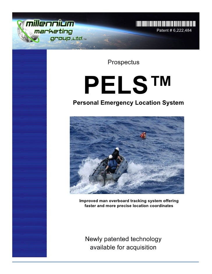 Patent # 6,222,484        PELS™ Personal Emergency Location System      Improved man overboard tracking system offering   ...