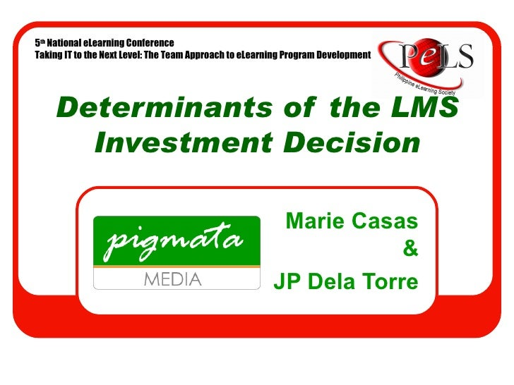 Determinants of the LMS Investment Decision <ul><ul><li>Marie Casas & </li></ul></ul><ul><ul><li>JP Dela Torre </li></ul><...