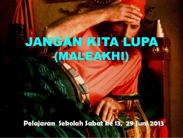 JANGAN KITA LUPA (MALEAKHI)  Pelajaran Sekolah Sabat ke 13, 29 Juni 2013