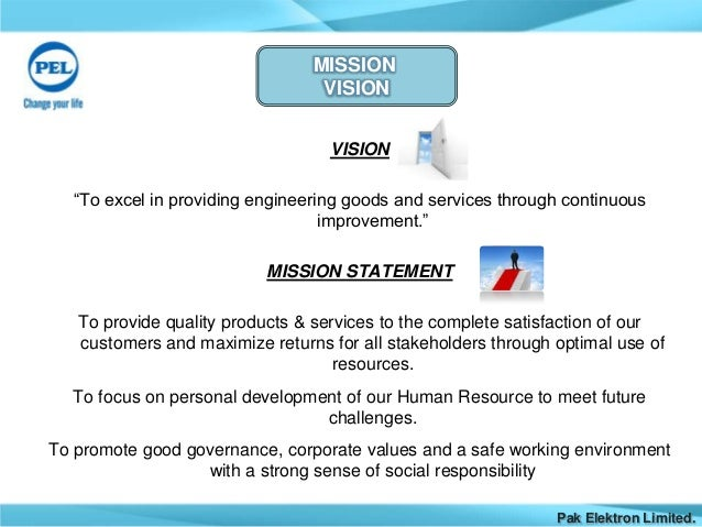 pak elektron limited pel mission and vision statements Pak elektron ltd (pkelka officer of the company and has also assumed the responsibilities in accordance with board of directors vision and mission.