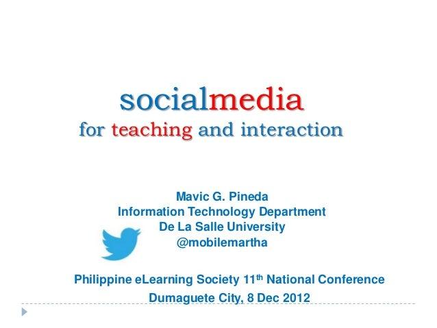 socialmediafor teaching and interaction                 Mavic G. Pineda       Information Technology Department           ...