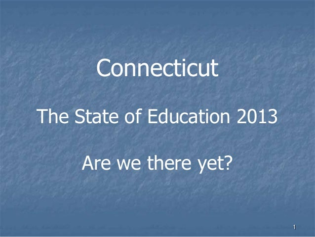 ConnecticutThe State of Education 2013Are we there yet?1