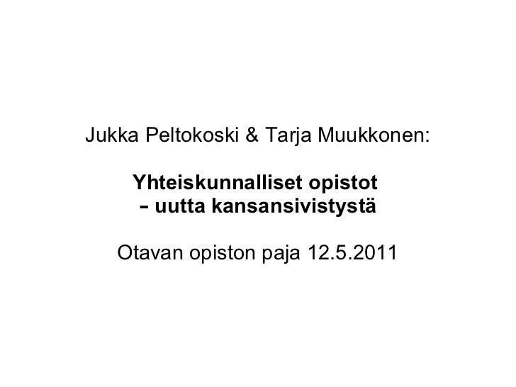 Jukka Peltokoski & Tarja Muukkonen: Yhteiskunnalliset opistot  –   uutta kansansivistystä Otavan opiston paja 12.5.2011