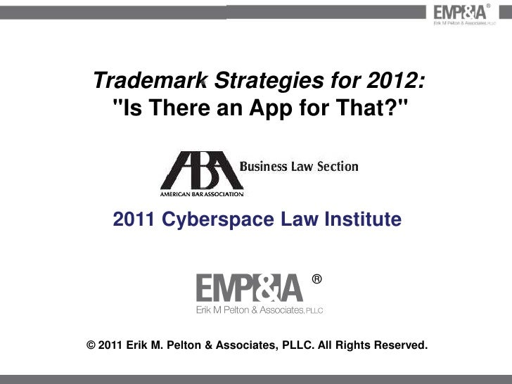 "Trademark Strategies for 2012:<br /> ""Is There an App for That?""<br />2011 Cyberspace Law Institute<br />© 2011 Erik M. Pe..."