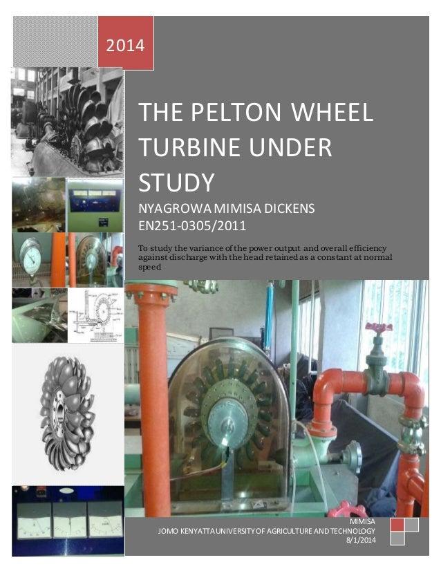2014  THE PELTON WHEEL  TURBINE UNDER  STUDY  NYAGROWA MIMISA DICKENS  EN251-0305/2011  To study the variance of the power...