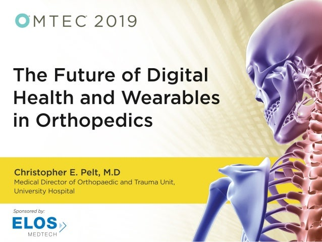 WEARABLE TECH IN HEALTHCARE AND ORTHOPAEDICS CHRISTOPHER E. PELT, M.D. ASSOCIATE PROFESSOR CHIEF VALUE OFFICER, ORTHOPAEDI...