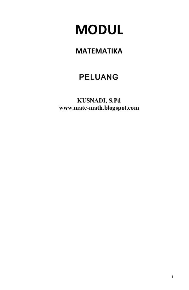 MODUL MATEMATIKA PELUANG KUSNADI, S.Pd www.mate-math.blogspot.com 1