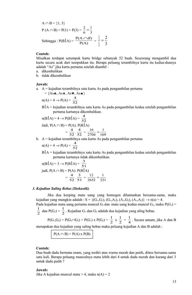 A ∩ B = {1, 3} P (A ∩ B) = P(1) + P(3) = 3 1 6 2 = Sehingga : P(BA) = P(A) )P(A B∩ = 3 2 2 1 3 1 = Contoh: Misalkan terda...