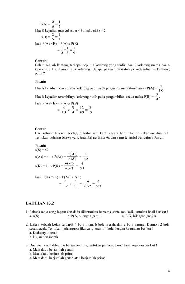 P(A) = 3 1 6 2 = Jika B kejadian muncul mata < 3, maka n(B) = 2 P(B) = 3 1 6 2 = Jadi, P(A ∩ B) = P(A) x P(B) = 9 1 3 1 3 ...