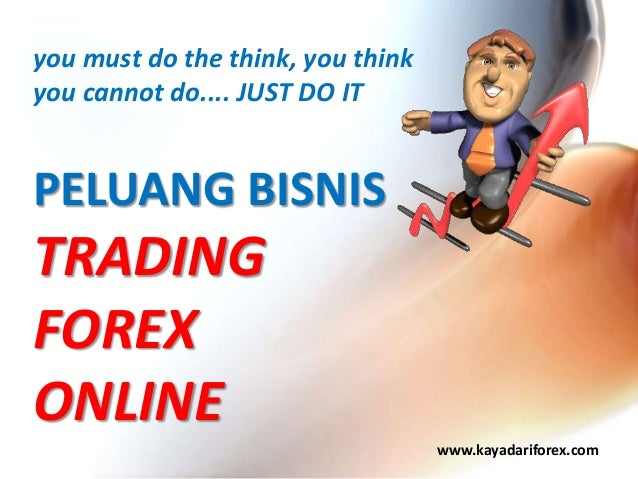 you must do the think, you think you cannot do.... JUST DO IT PELUANG BISNIS TRADING FOREX ONLINE www.kayadariforex.com