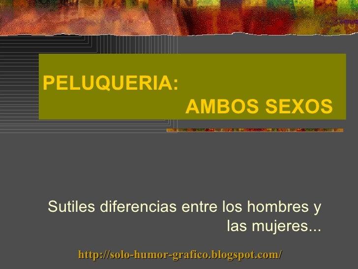 PELUQUERIA:                         AMBOS SEXOS    Sutiles diferencias entre los hombres y                            las ...