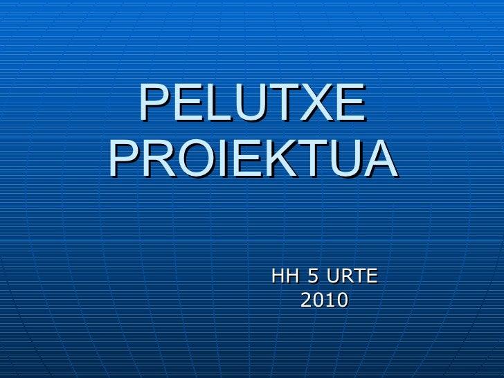 PELUTXE PROIEKTUA HH 5 URTE 2010