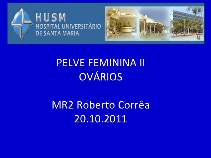 PELVE FEMININA II    OVÁRIOSMR2 Roberto Corrêa   20.10.2011