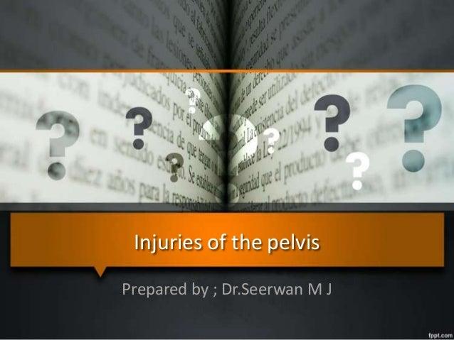 Injuries of the pelvis Prepared by ; Dr.Seerwan M J