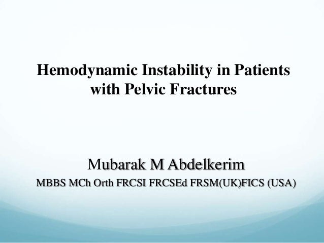 Mubarak M Abdelkerim MBBS MCh Orth FRCSI FRCSEd FRSM(UK)FICS (USA) Hemodynamic Instability in Patients with Pelvic Fractur...