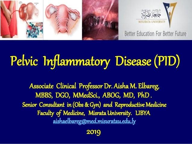Pelvic Inflammatory Disease (PID) Associate Clinical Professor Dr. Aisha M. Elbareg, MBBS, DGO, MMedSci., ABOG, MD, PhD. S...