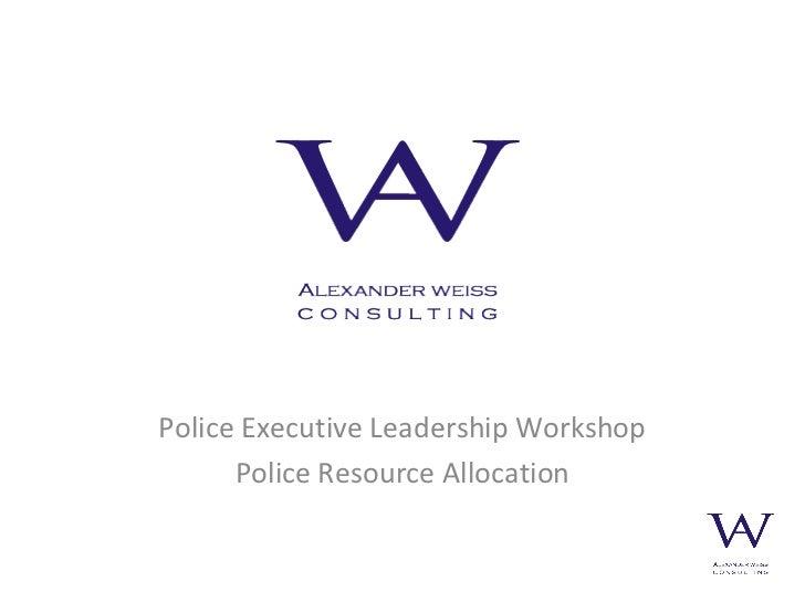 Police Executive Leadership Workshop      Police Resource Allocation