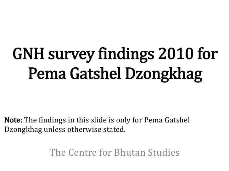 GNH survey findings 2010 for   Pema Gatshel DzongkhagNote: The findings in this slide is only for Pema GatshelDzongkhag un...