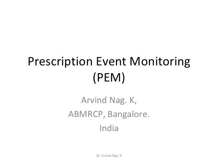 Prescription Event Monitoring (PEM) Arvind Nag. K, ABMRCP, Bangalore. India Dr. Arvind Nag. K