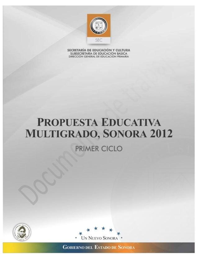 PROPUESTA EDUCATIVA MULTIGRADO.  SONORA  PRIMER CICLO  SECRETARIO DE EDUCACIÓN Y CULTURA Mtro. Jorge Luis Ibarra Mendívil ...