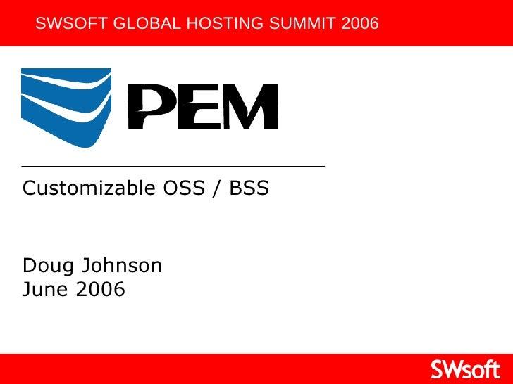 Doug Johnson June 2006 SWSOFT GLOBAL HOSTING SUMMIT 2006 Customizable OSS / BSS