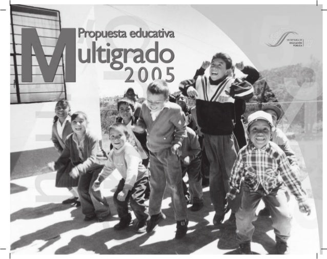 La Propuesta Educativa Multigrado 2005 fue elaborada por el Proyecto de Desarrollo de un Modelo Educativo para Escuelas Mu...