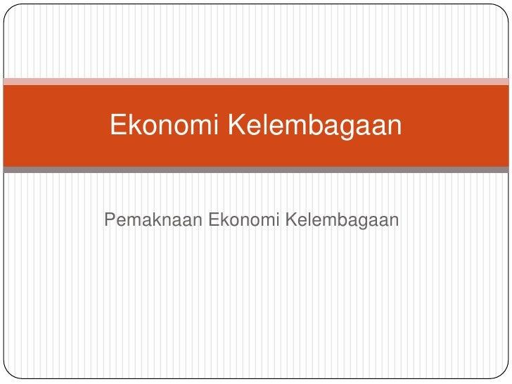 PemaknaanEkonomiKelembagaan<br />Ekonomi Kelembagaan<br />