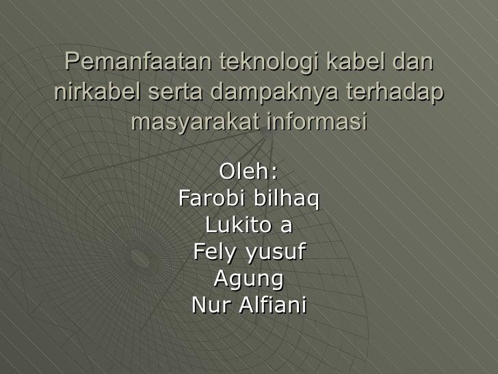 Pemanfaatan teknologi kabel dan nirkabel serta dampaknya terhadap masyarakat informasi Oleh: Farobi bilhaq Lukito a Fely y...