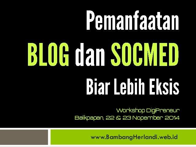 www.BambangHerlandi.web.id  Workshop DigiPreneur  Balikpapan, 22 & 23 Nopember 2014