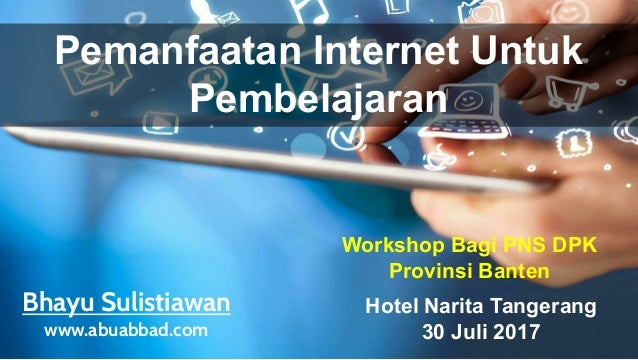 PemanfaatanInternetUntuk Pembelajaran WorkshopBagiPNSDPK ProvinsiBanten Bhayu Sulistiawan www.abuabbad.com HotelNar...