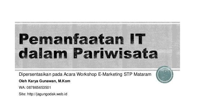 Dipersentasikan pada Acara Workshop E-Marketing STP Mataram Oleh Karya Gunawan, M.Kom WA: 087865653501 Site: http://jagung...