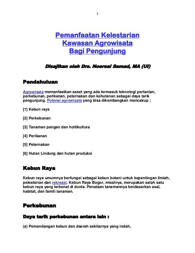 1 Pemanfaatan Kelestarian Kawasan Agrowisata Bagi Pengunjung Disajikan oleh Drs. Noersal Samad, MA (UI) Pendahuluan Agrowi...