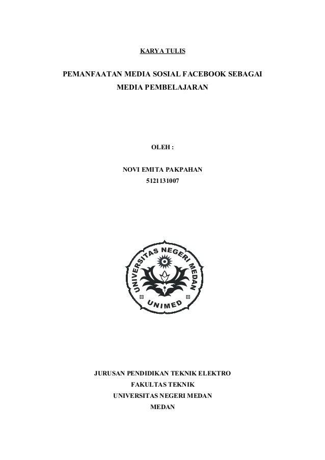 KARYA TULIS  PEMANFAATAN MEDIA SOSIAL FACEBOOK SEBAGAI  MEDIA PEMBELAJARAN  OLEH :  NOVI EMITA PAKPAHAN  5121131007  JURUS...