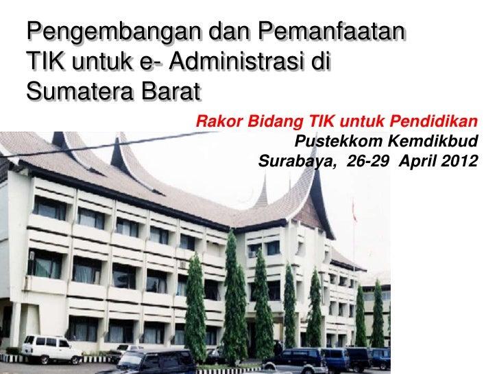 Pengembangan dan PemanfaatanTIK untuk e- Administrasi diSumatera Barat            Rakor Bidang TIK untuk Pendidikan       ...