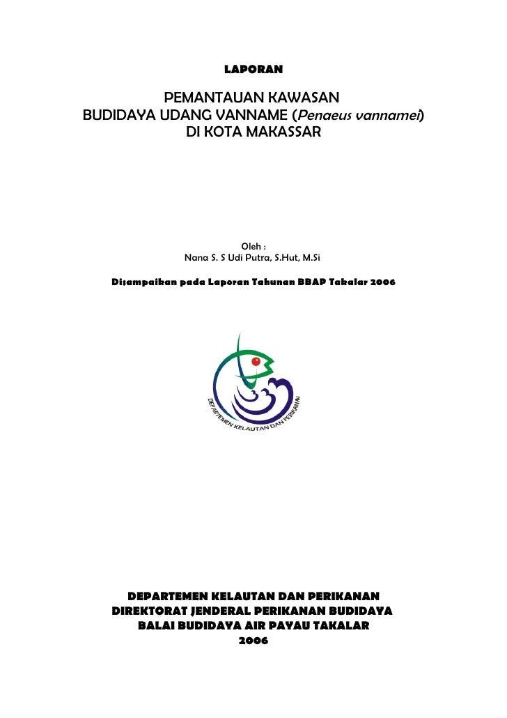 LAPORAN           PEMANTAUAN KAWASAN BUDIDAYA UDANG VANNAME (Penaeus vannamei)             DI KOTA MAKASSAR               ...