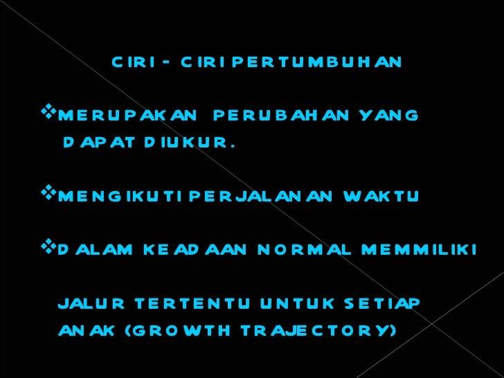 <ul><li>CIRI – CIRI PERTUMBUHAN </li></ul><ul><li>MERUPAKAN  PERUBAHAN YANG  </li></ul><ul><li>DAPAT DIUKUR. </li></ul><ul...