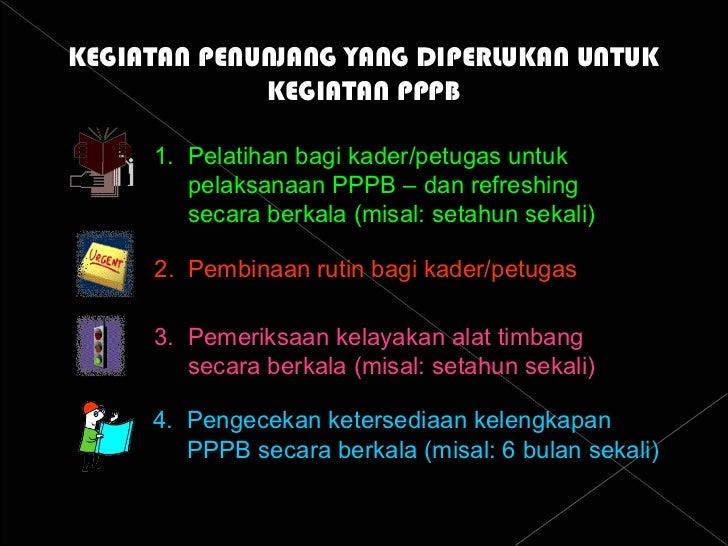 KEGIATAN PENUNJANG YANG DIPERLUKAN UNTUK KEGIATAN PPPB 1.  Pelatihan bagi kader/petugas untuk   pelaksanaan PPPB – dan ref...