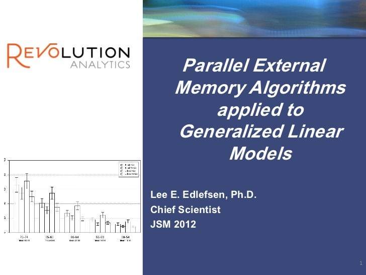 Parallel External    Memory Algorithms        applied to    Generalized Linear         ModelsLee E. Edlefsen, Ph.D.Chief S...